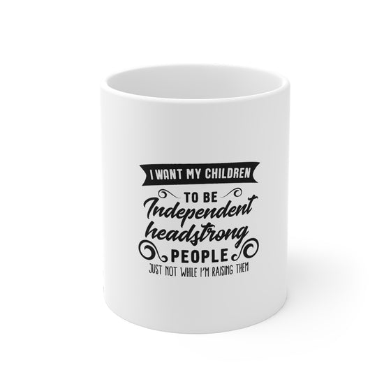 I Want My Children To Be Independent Headstrong People/Mug 11oz