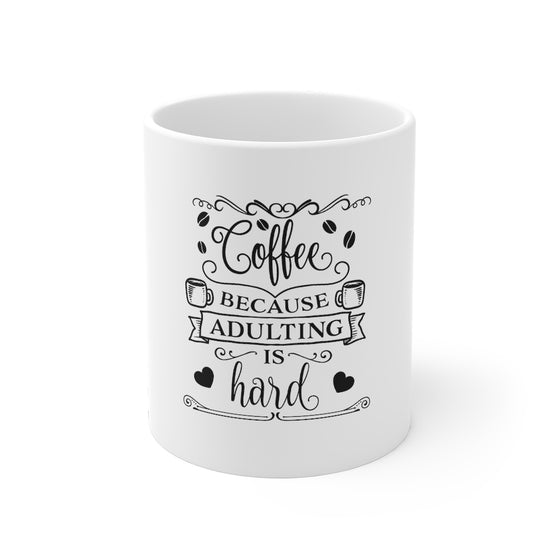 Coffee Because Adulting Is Hard/Mug 11oz