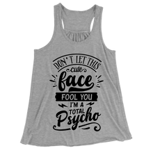 Don't Let This Cute Face Fool You I'm A Total Psycho/Women's Flowy Racerback Tank