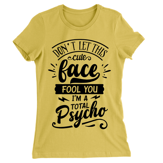 Don't Let This Cute Face Fool You I'm A Total Psycho/Women's The Boyfriend Tee