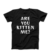 Are You Kitten Me?/Unisex Tee
