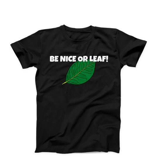 Be Nice Or Leaf Men's Unisex Creative Funny T-Shirt