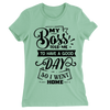 My Boss Told Me To Have A Good Day So I Went Home/Women's The Boyfriend Tee