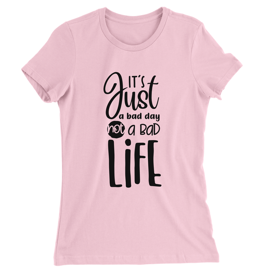 It's Just A Bad Day Not A Bad Life/Women's The Boyfriend Tee