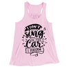 I Don't Sing In The Car I Perform/Women's Flowy Racerback Tank