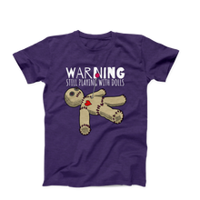 Still Playing With Dolls/Unisex Tee