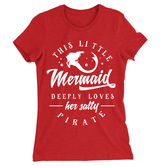 This Little Mermaid Deeply Loves Her Salty Pirate/Women's The Boyfriend Tee