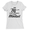 Your Life Is Only As Good As Your Mindset/Women's The Boyfriend Tee