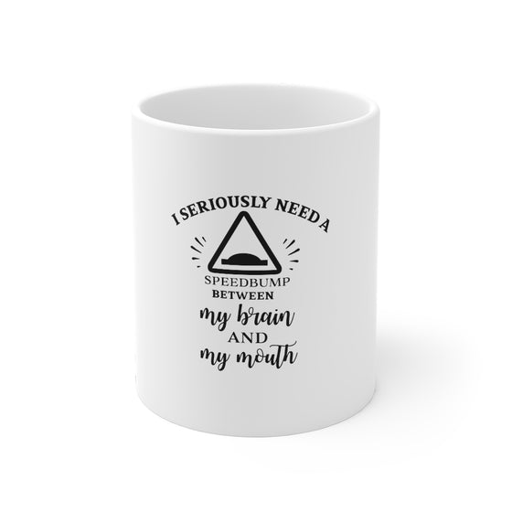 I Need A Speedbump/Mug 11oz