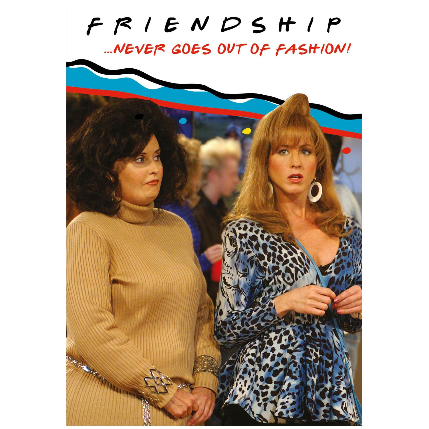 Friends 'Friendship never goes out of fashion' Birthday Card