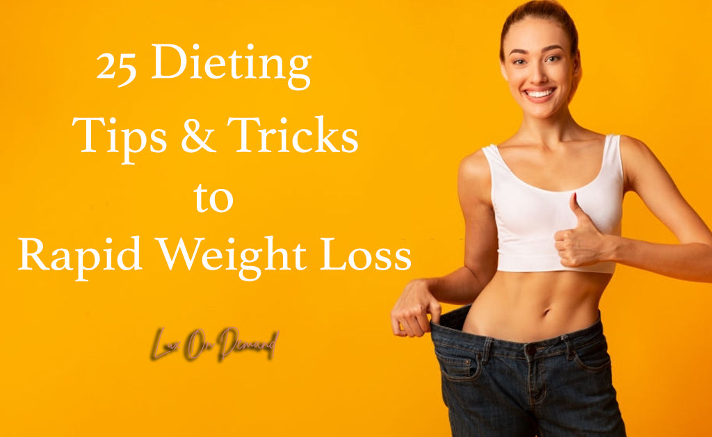 25 Dieting Tips and Tricks to Rapid Weight Loss