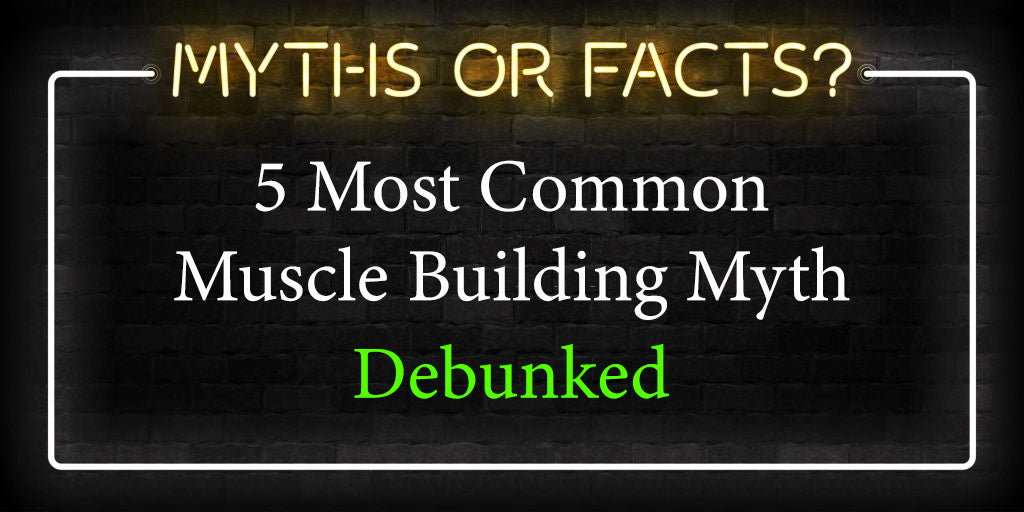 5 Most Common Muscle Building Myth Debunked