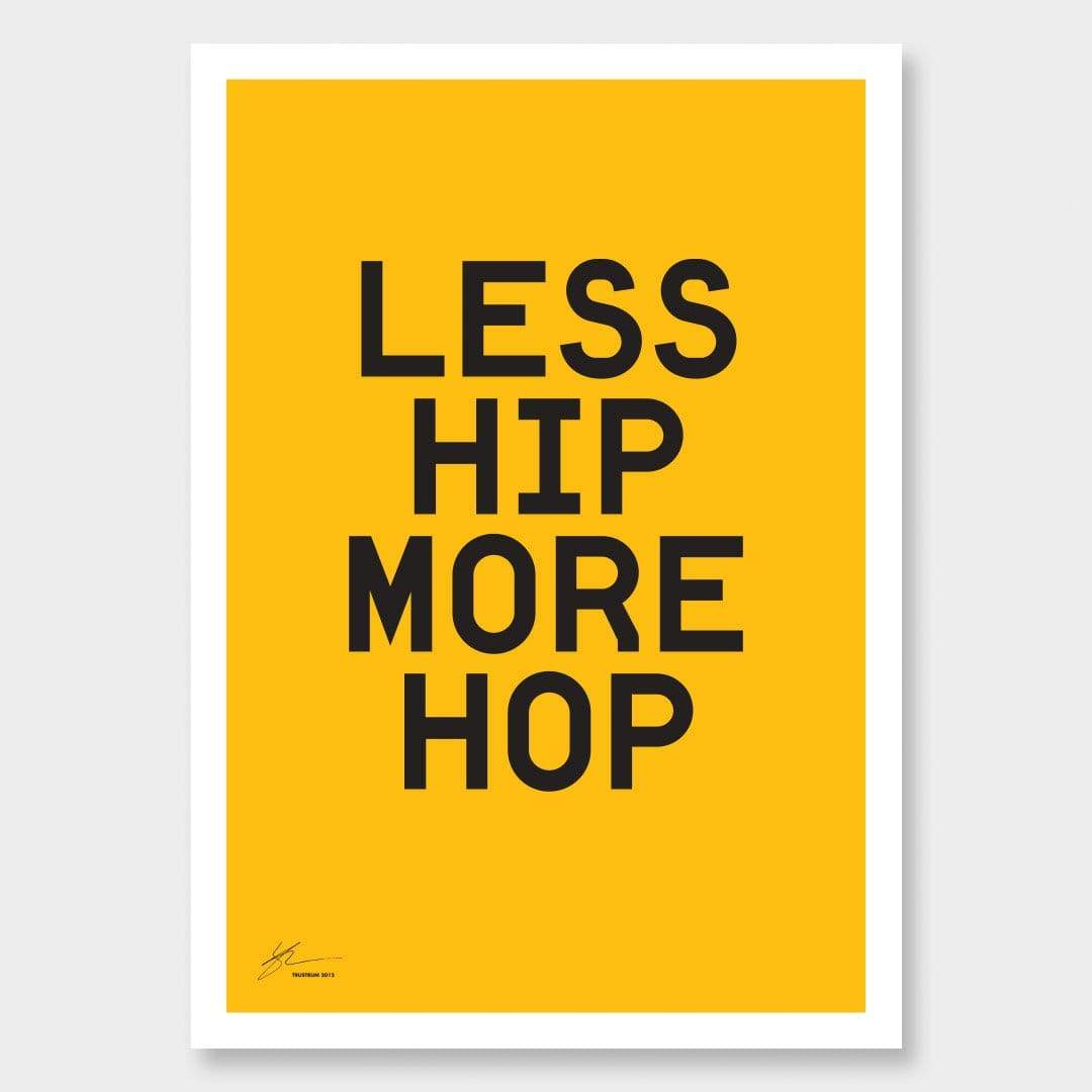 Less Hip More Hop Art Print by 326
