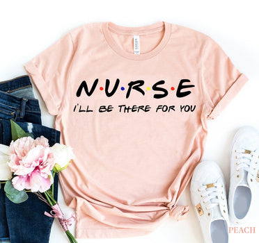 Nurse - I'll be there for you T-shirt - Bucket Social