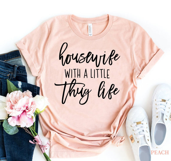 Housewife With A Little Thug Life T-Shirt - Bucket Social