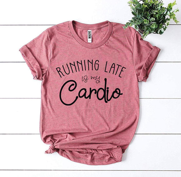 Running Late Is My Cardio T-shirt - Bucket Social