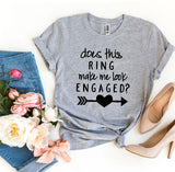 Does This Ring Make Me Look Engaged?  Bride T-shirt - Bucket Social