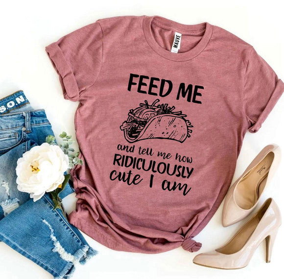 Feed Me And Tell Me How Ridiculously Cute I Am Women's  T-shirt - Bucket Social