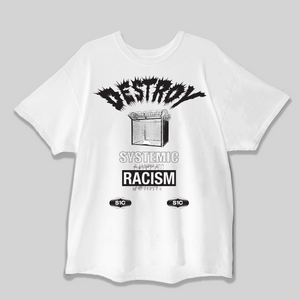 DESTROY Systemic Racism s/s Tee (RESTOCK!!)