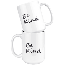 Load image into Gallery viewer, Be Kind White 15 oz Mug