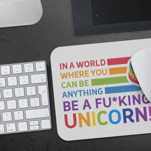 Be A Fu*king Unicorn Mouse Pad