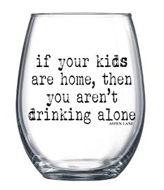 If Your Kids are Home You Aren't Drinking Alone 21 oz Stemless Wine Glass