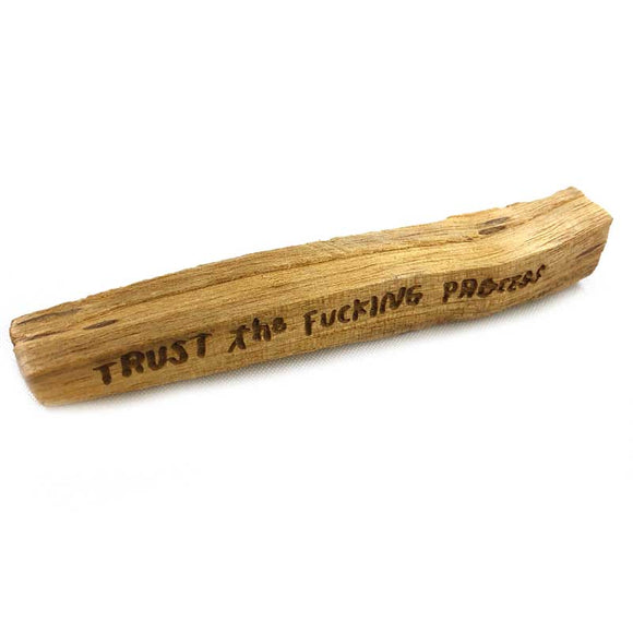 Laser-engraved 'Trust the Fucking Process' Palo Santo