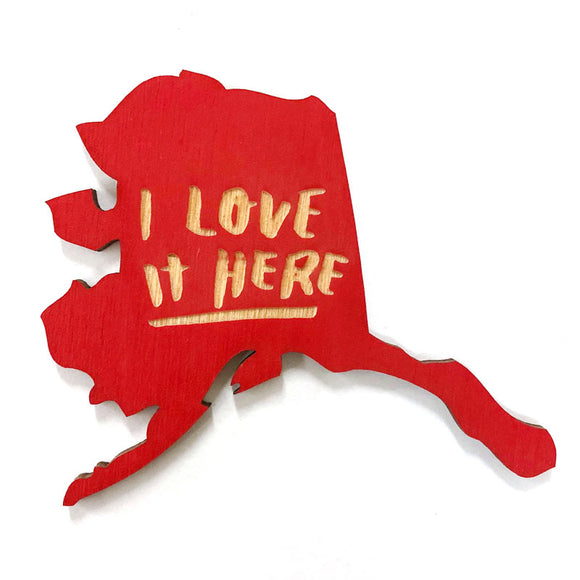 Photograph of Laser-engraved 'I Love It Here' Alaska Magnet