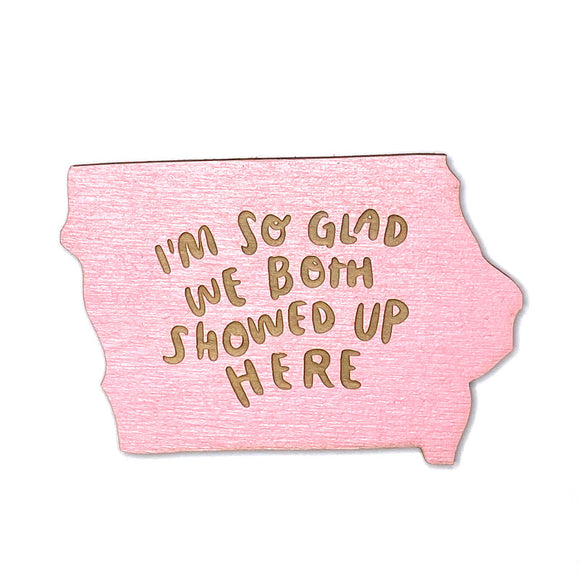 Photograph of Laser-engraved 'I'm So Glad We Both Showed Up Here' Iowa Magnet