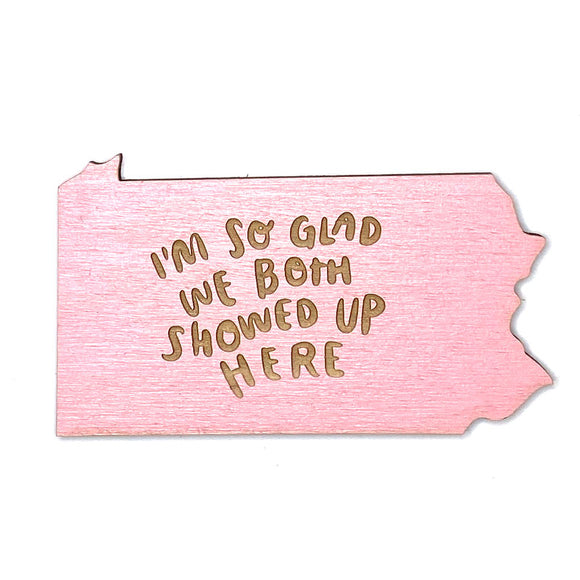 Photograph of Laser-engraved 'I'm So Glad We Both Showed Up Here' Pennsylvania Magnet