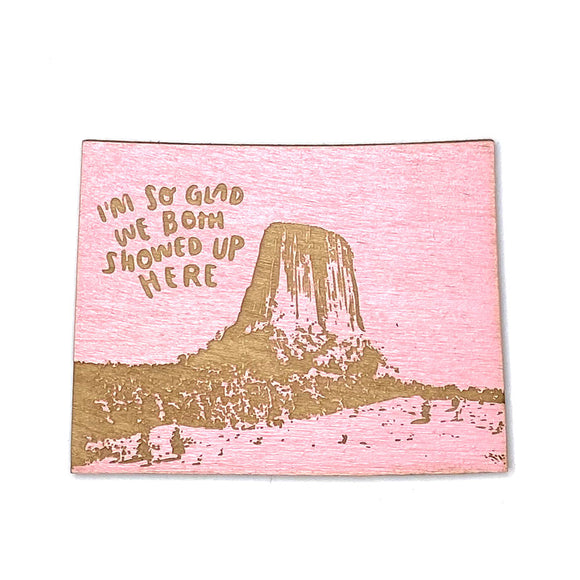 Photograph of Laser-engraved 'I'm So Glad We Both Showed Up Here' Wyoming Magnet