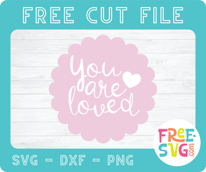 YOU ARE LOVED - FREE SVG CUT FILE