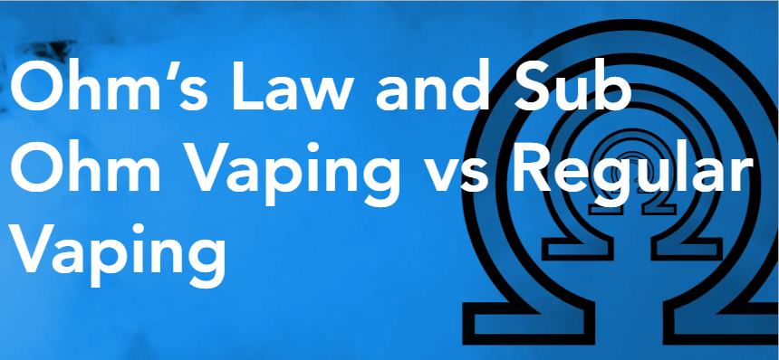 Ohm's Law and Sub Ohm Vaping vs Regular Vaping