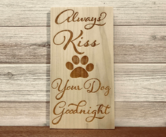Always Kiss Your Dog Goodnight Wall Plaque Laser Engraved Personalized Custom Sign