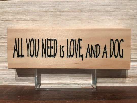 All You Need Is Love, And A Dog Block Wall Plaque Laser Engraved Personalized Custom Sign