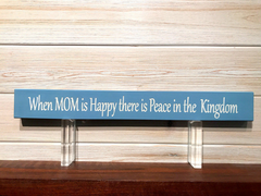 When Mom Is Happy There Is Peace In The Kingdom Wall Plaque Laser Engraved Personalized Custom Sign 162 by All Seasons