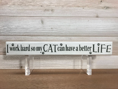 I Work Hard So My Cat Can Have A Better Life Wall Plaque Laser Engraved Personalized Custom Sign 162 by All Seasons
