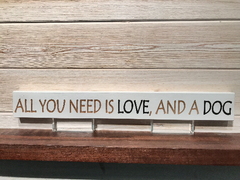 All You Need Is Love, And A Dog Wall Plaque Laser Engraved Personalized Custom Sign