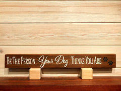 Be The Person Your Dog Thinks Your Are Wall Plaque Laser Engraved Personalized Custom Sign 162 by All Seasons