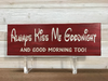 Always Kiss Me Goodnight Wall Plaque Laser Engraved Personalized Custom Sign 165 by All Seasons