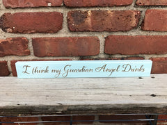 All Seasons I Think My Guardian Angel Drinks Sign