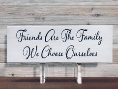 Friends Are The Family We Choose Ourselves Wall Plaque Laser Engraved Personalized Custom Sign 165 by All Seasons