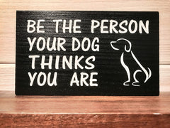 Be The Person Your Dog Thinks You Are Block Wall Plaque Laser Engraved Personalized Custom Sign 635 by All Seasons