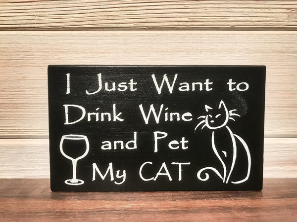 I Just Want To Drink Wine and Pet My Cat Block Wall Plaque Laser Engraved Personalized Custom Sign 635 by All Seasons