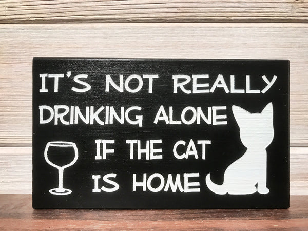 It's Not Really Drinking Alone If The Cat Is Home Block Wall Plaque Laser Engraved Personalized Custom Sign 635 by All Seasons