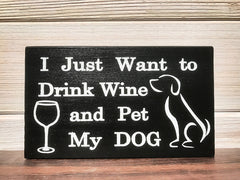 I Just Want To Drink Wine and Pet My Dog Block Wall Plaque Laser Engraved Personalized Custom Sign 635 by All Seasons