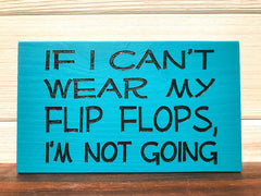 If I Can't Wear My Flip Flops Block Wall Plaque Laser Engraved Personalized Custom Sign 635 by All Seasons