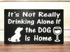 It's Not Really Drinking Alone If The Dog Is Home Block Wall Plaque Laser Engraved Personalized Custom Sign 635 by All Seasons