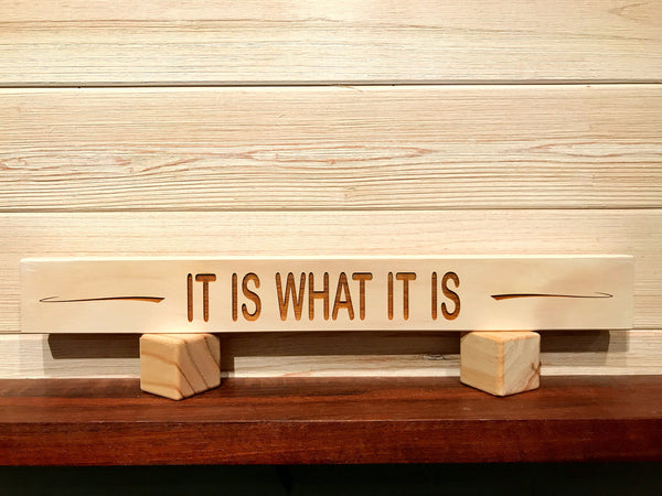 It Is What It Is Wall Plaque Laser Engraved Personalized Custom Sign 162 by All Seasons