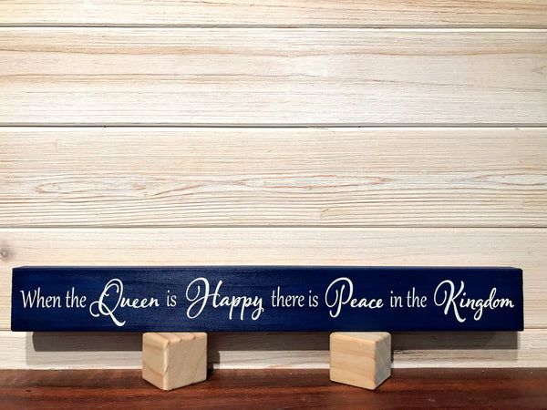 When The Queen Is Happy There Is Peace In The Kingdom Wall Plaque Laser Engraved Personalized Custom Sign 162 by All Seasons